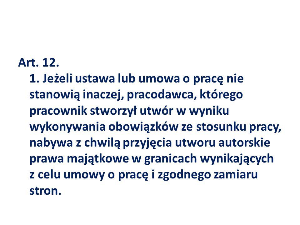 Art. 12. 1. Jeżeli ustawa lub umowa o pracę nie stanowią inaczej, pracodawca, którego pracownik stworzył utwór w wyniku wykonywania obowiązków ze stos