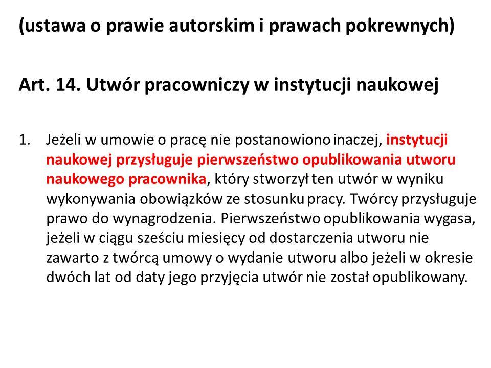 (ustawa o prawie autorskim i prawach pokrewnych) Art. 14. Utwór pracowniczy w instytucji naukowej 1.Jeżeli w umowie o pracę nie postanowiono inaczej,