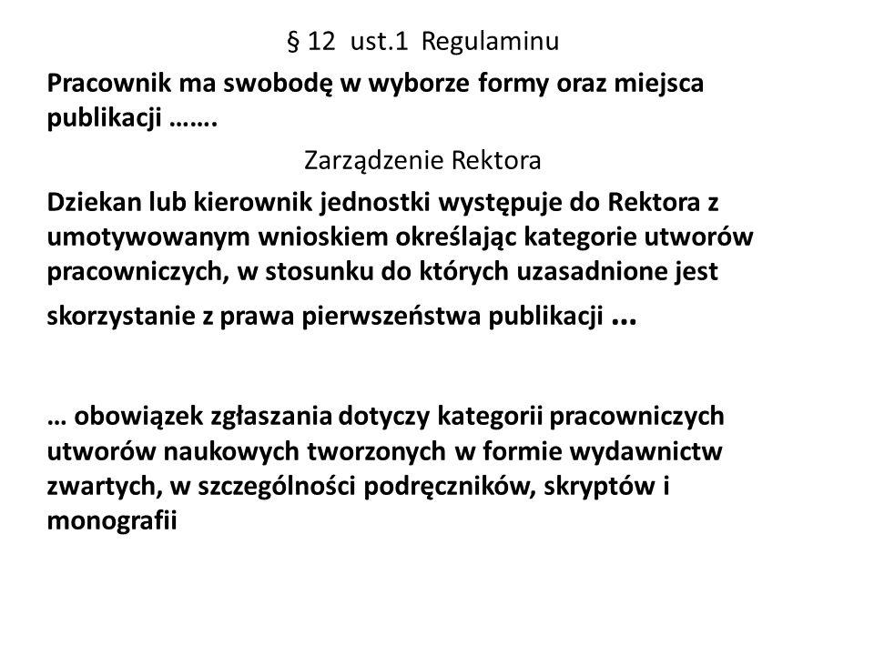 § 12 ust.1 Regulaminu Pracownik ma swobodę w wyborze formy oraz miejsca publikacji ……. Zarządzenie Rektora Dziekan lub kierownik jednostki występuje d