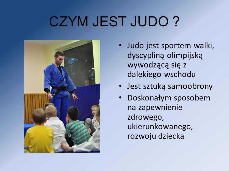 CZYM JEST JUDO ? Judo jest sportem walki, dyscypliną olimpijską wywodzącą się z dalekiego wschodu Jest sztuką samoobrony Doskonałym sposobem na zapewn