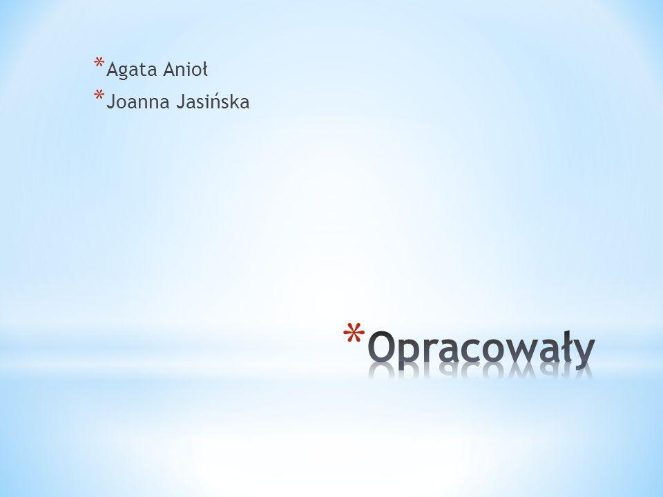 * Agata Anioł * Joanna Jasińska