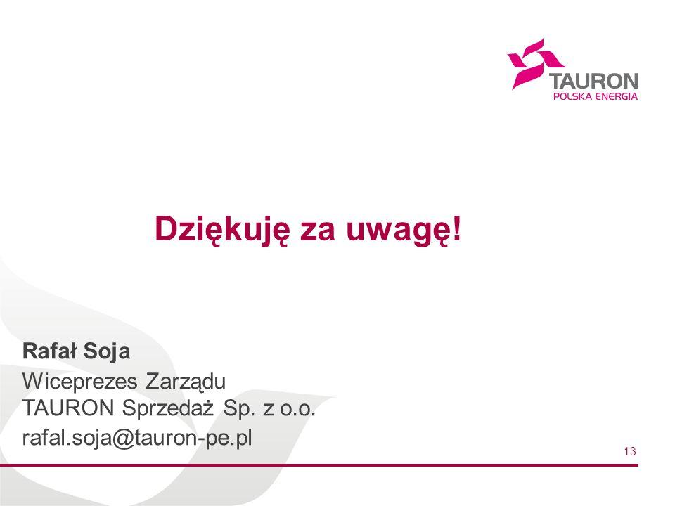 13 Dziękuję za uwagę.Rafał Soja Wiceprezes Zarządu TAURON Sprzedaż Sp.