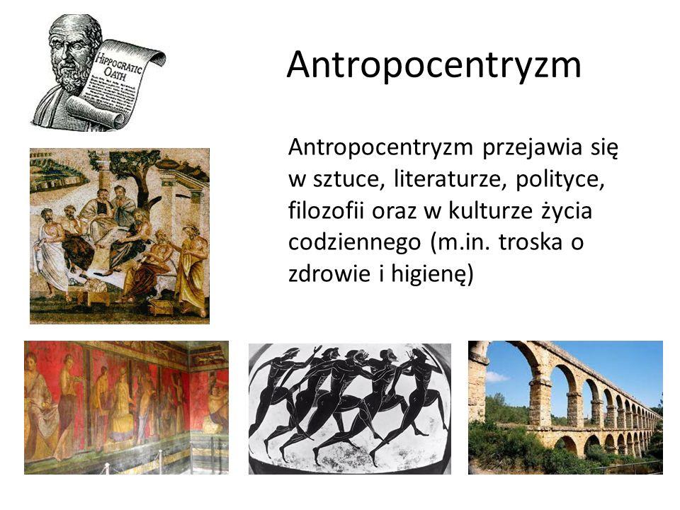 Antropocentryzm Antropocentryzm przejawia się w sztuce, literaturze, polityce, filozofii oraz w kulturze życia codziennego (m.in. troska o zdrowie i h