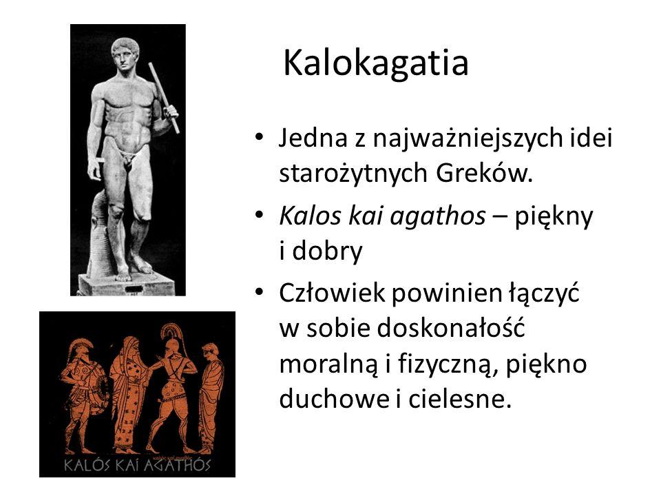 Kalokagatia Jedna z najważniejszych idei starożytnych Greków. Kalos kai agathos – piękny i dobry Człowiek powinien łączyć w sobie doskonałość moralną