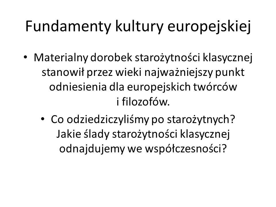Fundamenty kultury europejskiej Materialny dorobek starożytności klasycznej stanowił przez wieki najważniejszy punkt odniesienia dla europejskich twór