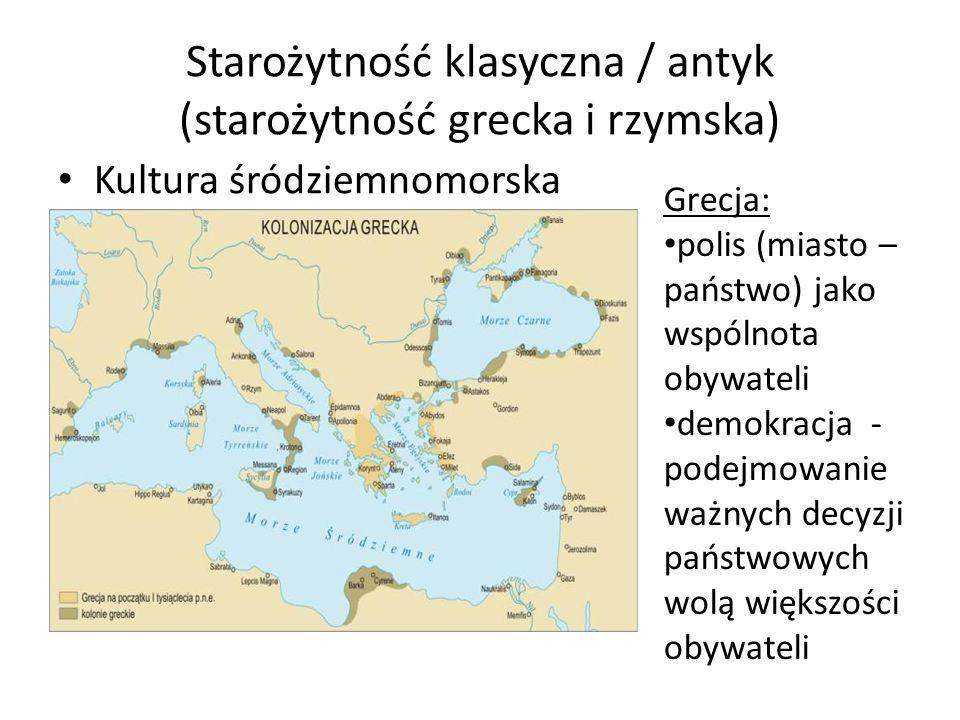 Starożytność klasyczna / antyk (starożytność grecka i rzymska) Kultura śródziemnomorska Grecja: polis (miasto – państwo) jako wspólnota obywateli demo