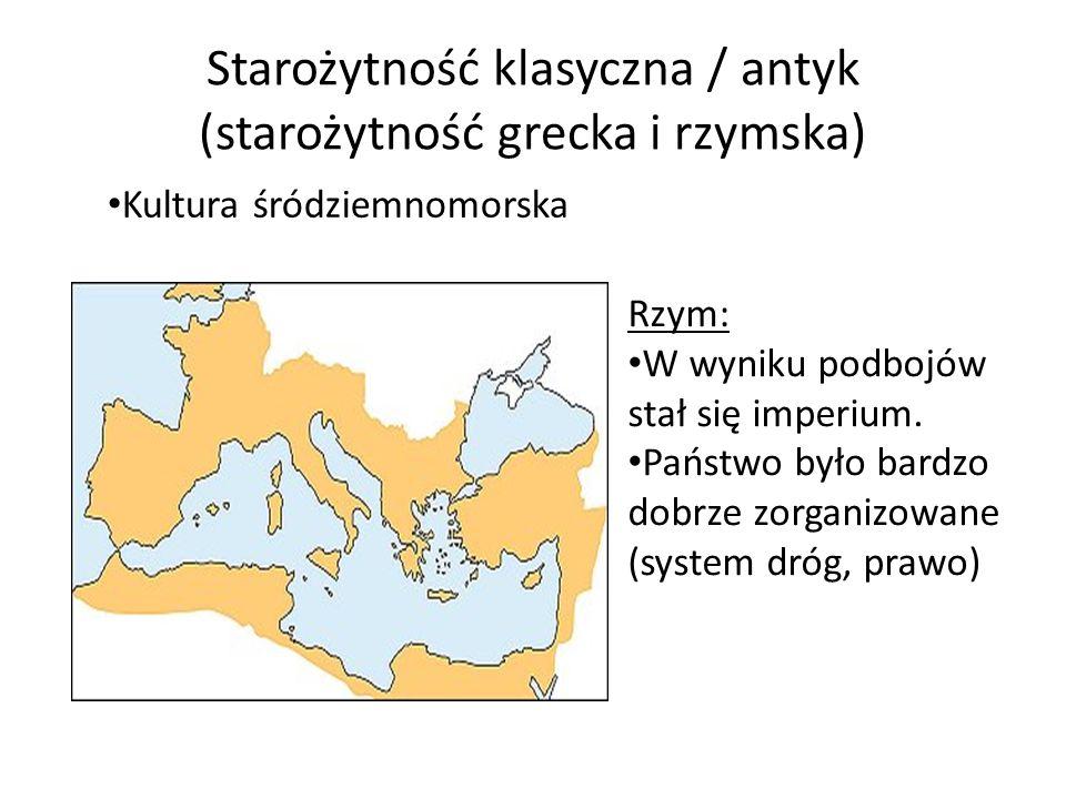 Starożytność klasyczna / antyk (starożytność grecka i rzymska) Kultura śródziemnomorska Rzym: W wyniku podbojów stał się imperium. Państwo było bardzo