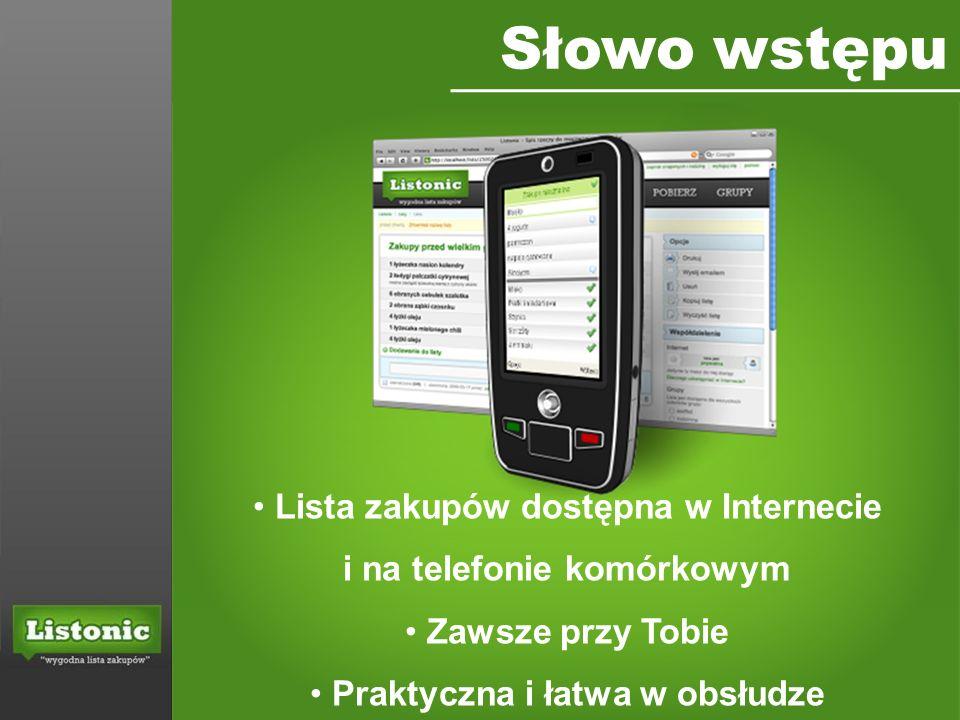 Słowo wstępu Lista zakupów dostępna w Internecie i na telefonie komórkowym Zawsze przy Tobie Praktyczna i łatwa w obsłudze