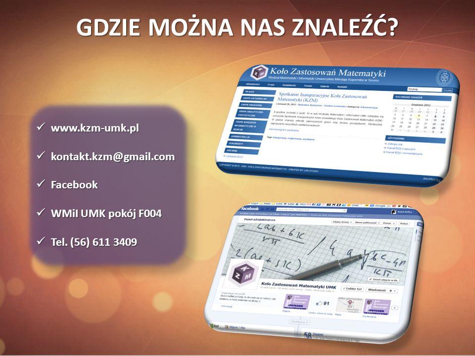 GDZIE MOŻNA NAS ZNALEŹĆ? www.kzm-umk.pl www.kzm-umk.pl kontakt.kzm@gmail.com kontakt.kzm@gmail.com Facebook Facebook WMiI UMK pokój F004 WMiI UMK pokó