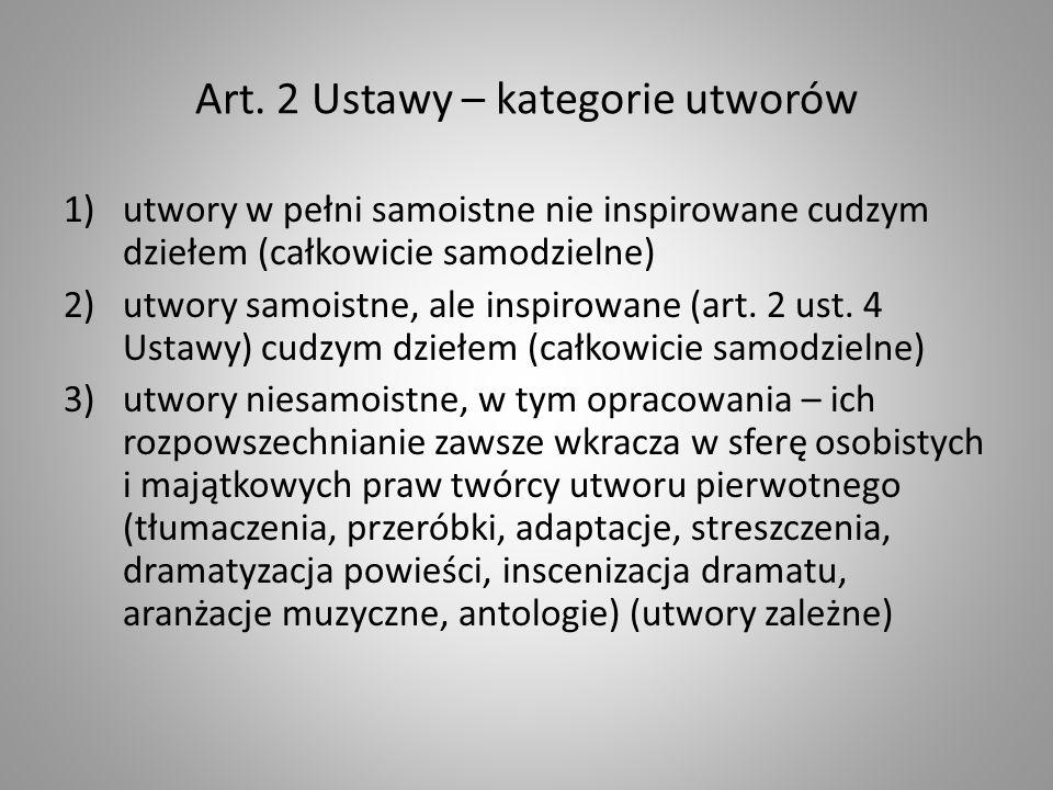 Art. 2 Ustawy – kategorie utworów 1)utwory w pełni samoistne nie inspirowane cudzym dziełem (całkowicie samodzielne) 2)utwory samoistne, ale inspirowa