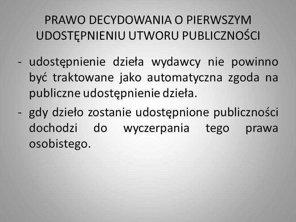 PRAWO DECYDOWANIA O PIERWSZYM UDOSTĘPNIENIU UTWORU PUBLICZNOŚCI -udostępnienie dzieła wydawcy nie powinno być traktowane jako automatyczna zgoda na publiczne udostępnienie dzieła.