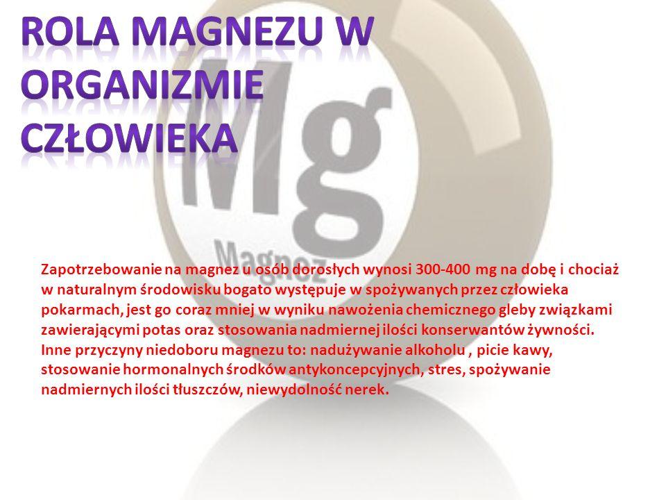 Zapotrzebowanie na magnez u osób dorosłych wynosi 300-400 mg na dobę i chociaż w naturalnym środowisku bogato występuje w spożywanych przez człowieka
