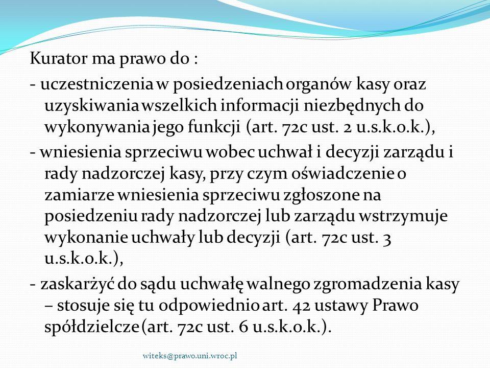 Kurator ma prawo do : - uczestniczenia w posiedzeniach organów kasy oraz uzyskiwania wszelkich informacji niezbędnych do wykonywania jego funkcji (art