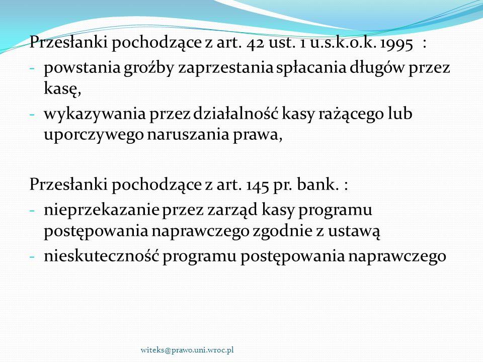 Przesłanki pochodzące z art. 42 ust. 1 u.s.k.o.k. 1995 : - powstania groźby zaprzestania spłacania długów przez kasę, - wykazywania przez działalność