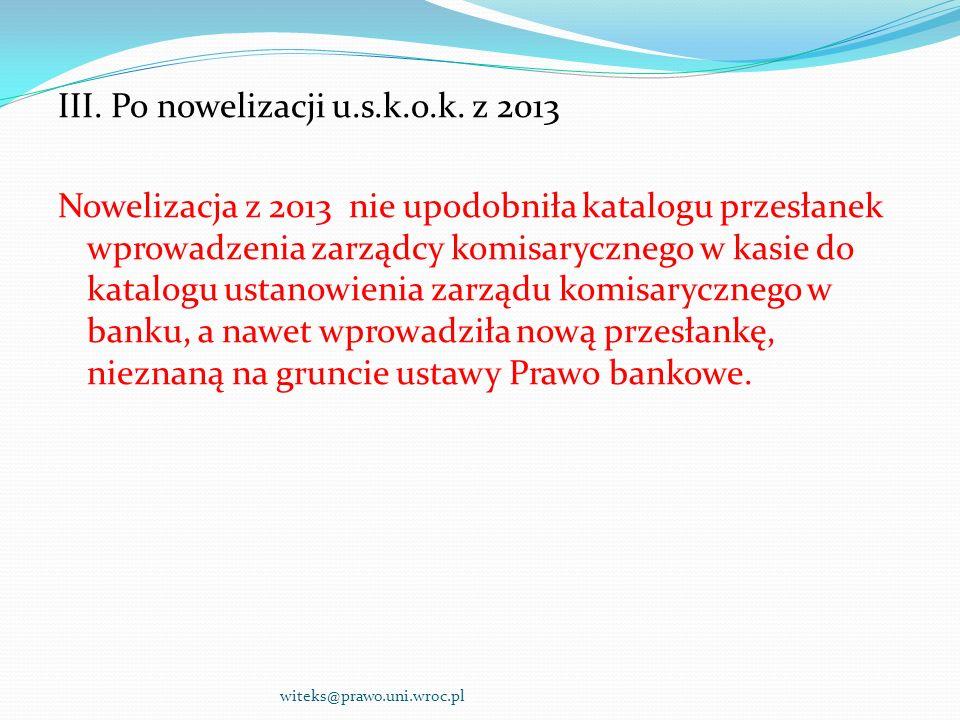 III. Po nowelizacji u.s.k.o.k. z 2013 Nowelizacja z 2013 nie upodobniła katalogu przesłanek wprowadzenia zarządcy komisarycznego w kasie do katalogu u