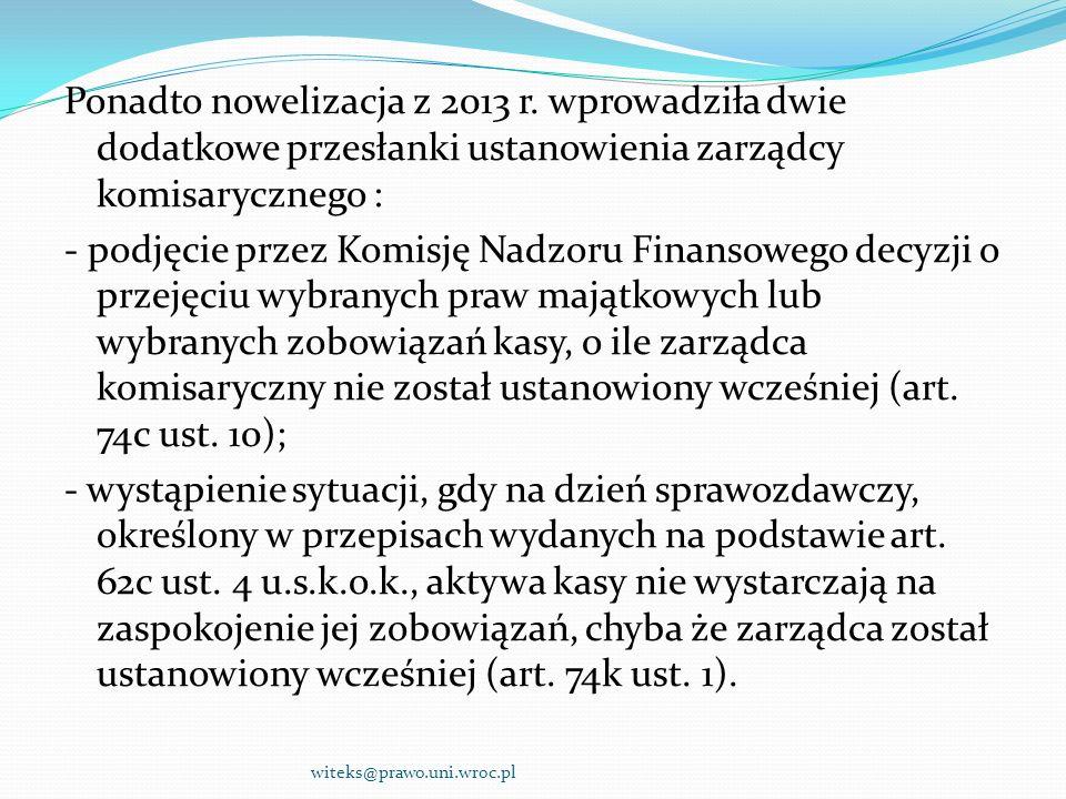 Ponadto nowelizacja z 2013 r. wprowadziła dwie dodatkowe przesłanki ustanowienia zarządcy komisarycznego : - podjęcie przez Komisję Nadzoru Finansoweg