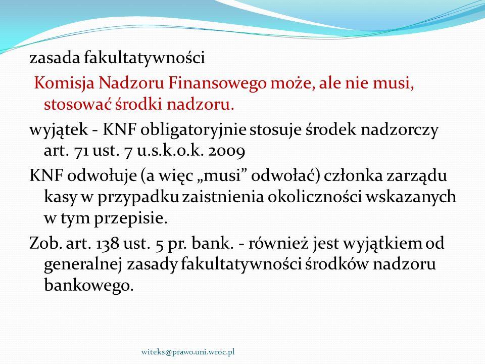 zasada fakultatywności Komisja Nadzoru Finansowego może, ale nie musi, stosować środki nadzoru. wyjątek - KNF obligatoryjnie stosuje środek nadzorczy
