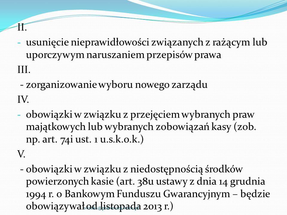 II. - usunięcie nieprawidłowości związanych z rażącym lub uporczywym naruszaniem przepisów prawa III. - zorganizowanie wyboru nowego zarządu IV. - obo