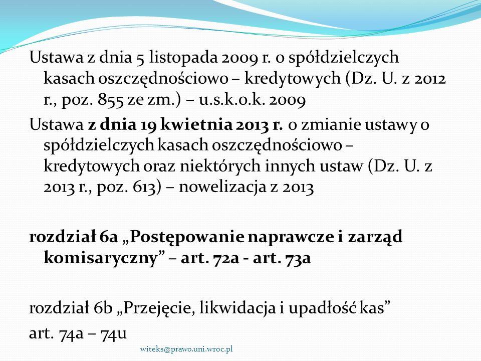 Ustawa z dnia 5 listopada 2009 r. o spółdzielczych kasach oszczędnościowo – kredytowych (Dz. U. z 2012 r., poz. 855 ze zm.) – u.s.k.o.k. 2009 Ustawa z
