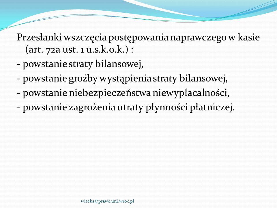 Przesłanki wszczęcia postępowania naprawczego w kasie (art. 72a ust. 1 u.s.k.o.k.) : - powstanie straty bilansowej, - powstanie groźby wystąpienia str