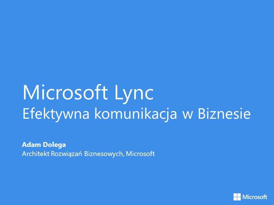 Microsoft Lync Efektywna komunikacja w Biznesie Adam Dolega Architekt Rozwiązań Biznesowych, Microsoft