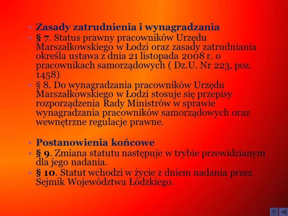 Zasady zatrudnienia i wynagradzania § 7. Status prawny pracowników Urzędu Marszałkowskiego w Łodzi oraz zasady zatrudniania określa ustawa z dnia 21 l