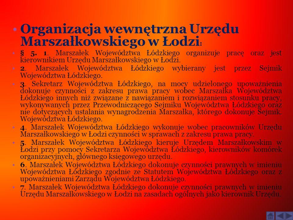 Organizacja wewnętrzna Urzędu Marszałkowskiego w Łodzi : § 5. 1. Marszałek Województwa Łódzkiego organizuje pracę oraz jest kierownikiem Urzędu Marsza