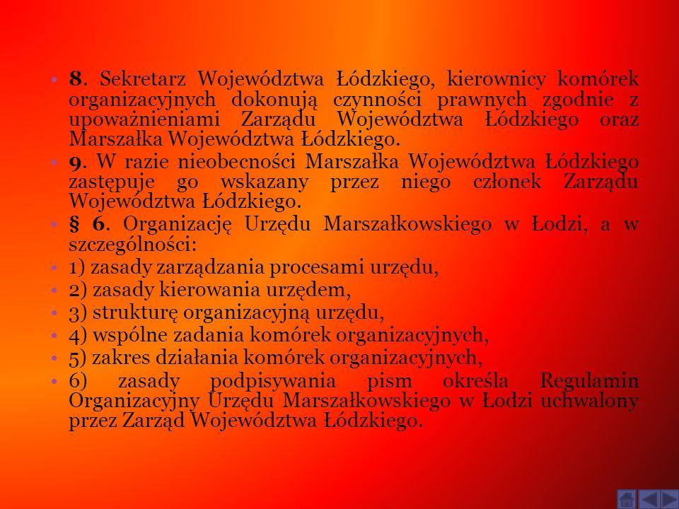 8. Sekretarz Województwa Łódzkiego, kierownicy komórek organizacyjnych dokonują czynności prawnych zgodnie z upoważnieniami Zarządu Województwa Łódzki