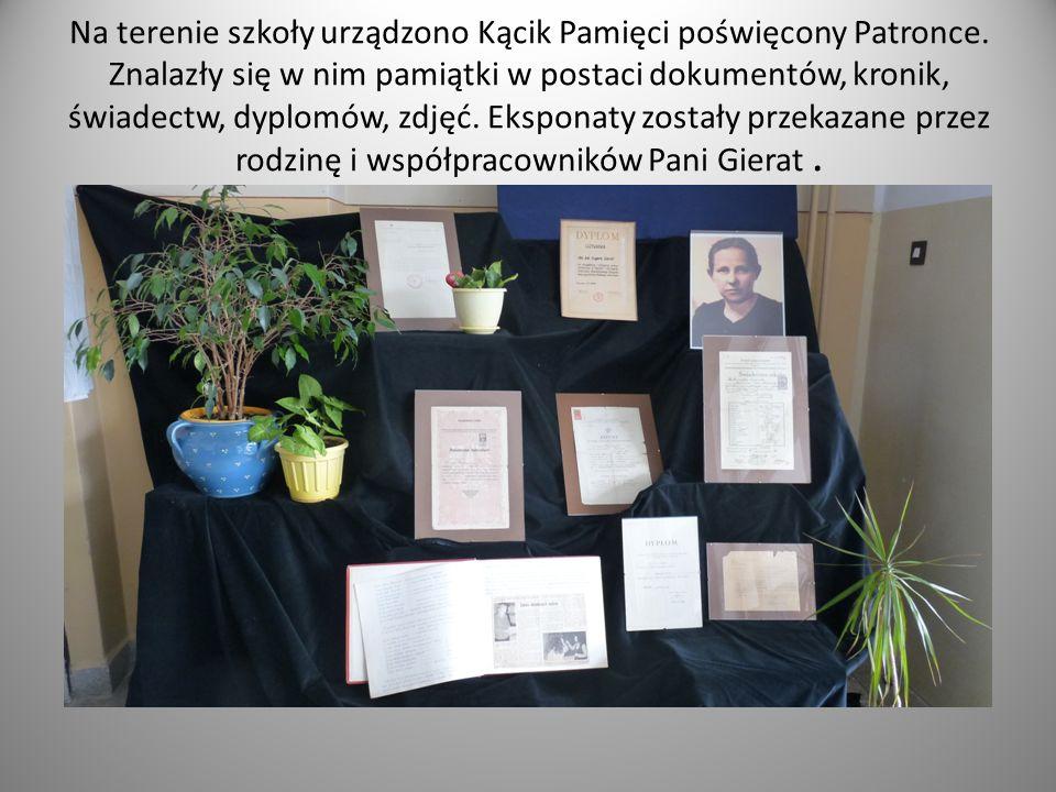 Na terenie szkoły urządzono Kącik Pamięci poświęcony Patronce. Znalazły się w nim pamiątki w postaci dokumentów, kronik, świadectw, dyplomów, zdjęć. E