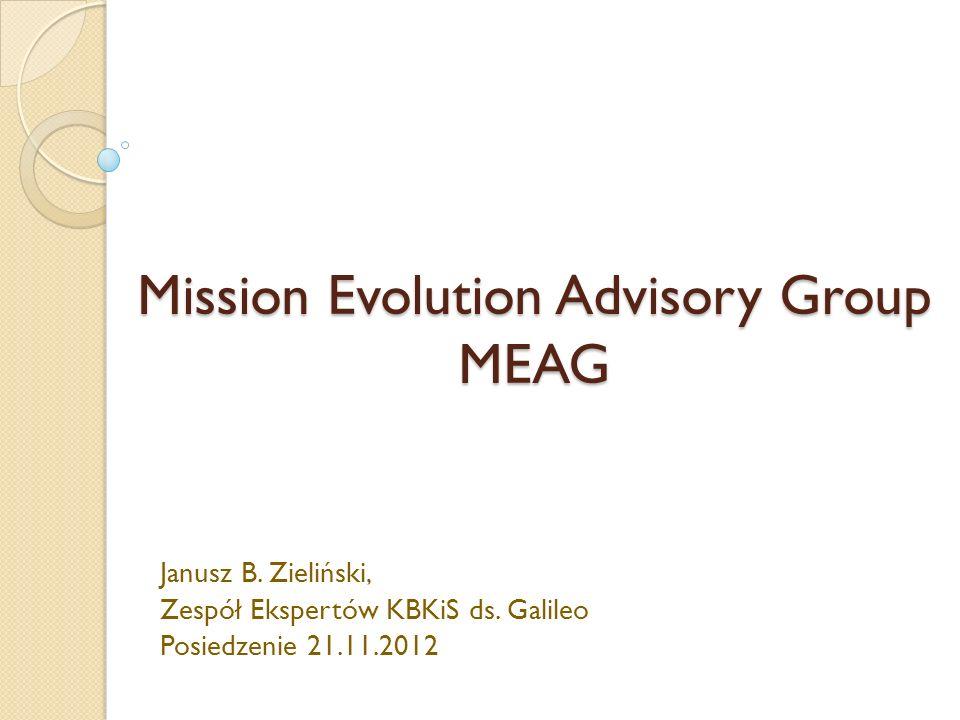 Zadania MEAG Celem pracy tej grupy jest dostarczenie Komisji Europejskiej niezależnej opinii oraz rekomendacji w sprawie możliwej ewolucji zadań i usług rozwijającego się europejskiego programu nawigacji satelitarnej W 2012 MEAG powinien przedstawić pierwszą dalekosiężną wizję ewolucji EGNSS Przede wszystkim powinien brać pod uwagę zmieniające się zapotrzebowania użytkowników Powinien uwzględnić rozwój trendów technologii i aplikacji A także zmieniającą się sytuację co do współpracy i konkurencji z innymi systemami GNSS W 2012 ma być opracowana tzw Mapa Drogowa
