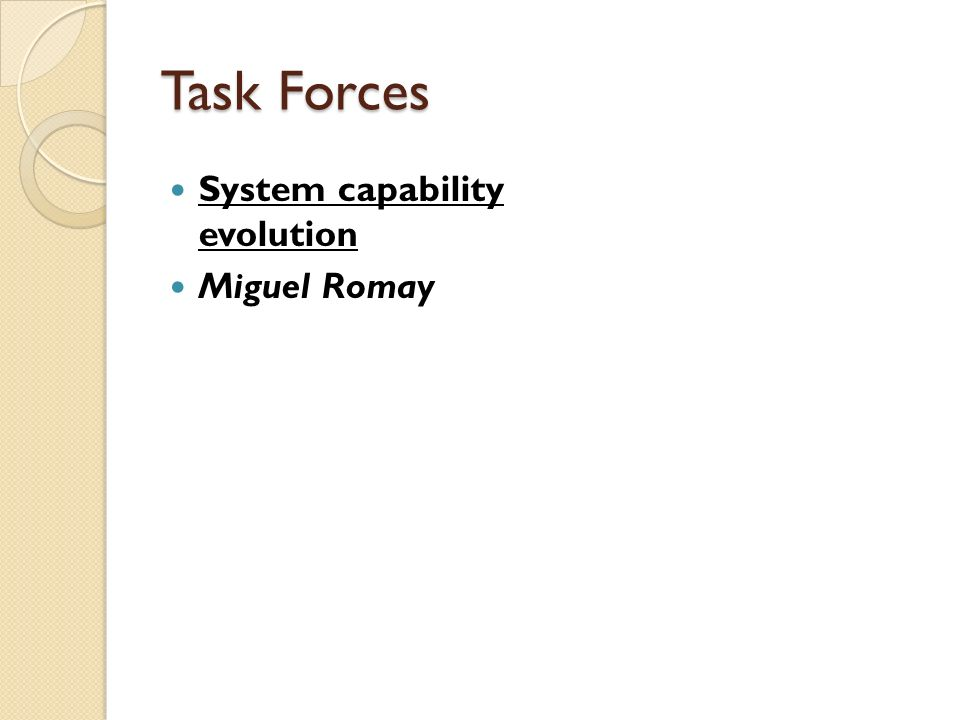 Task Forces System capability evolution Miguel Romay