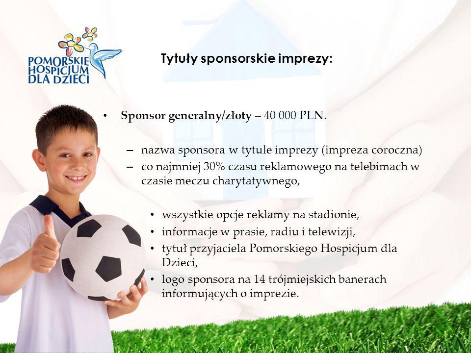 Tytuły sponsorskie imprezy: Sponsor generalny/złoty – 40 000 PLN. – nazwa sponsora w tytule imprezy (impreza coroczna) – co najmniej 30% czasu reklamo