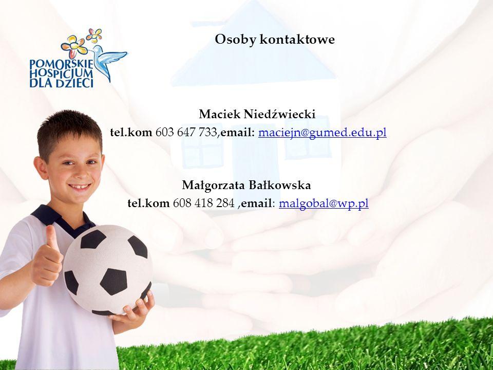 Osoby kontaktowe Maciek Niedźwiecki tel.kom 603 647 733,email: maciejn@gumed.edu.plmaciejn@gumed.edu.pl Małgorzata Bałkowska tel.kom 608 418 284,email
