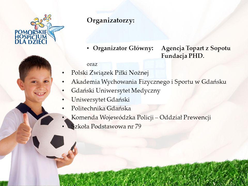 Organizatorzy: Organizator Główny : Agencja Topart z Sopotu Fundacja PHD. oraz Polski Związek Piłki Nożnej Akademia Wychowania Fizycznego i Sportu w G