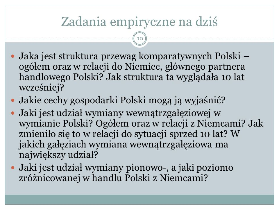 Zadania empiryczne na dziś 10 Jaka jest struktura przewag komparatywnych Polski – ogółem oraz w relacji do Niemiec, głównego partnera handlowego Polsk
