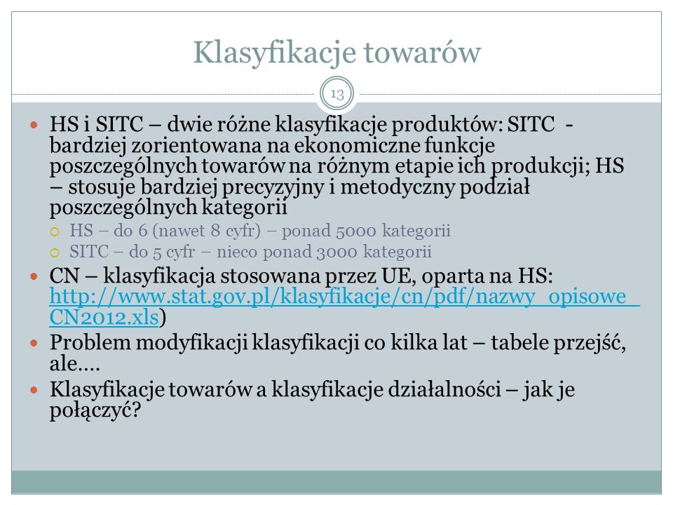 Klasyfikacje towarów 13 HS i SITC – dwie różne klasyfikacje produktów: SITC - bardziej zorientowana na ekonomiczne funkcje poszczególnych towarów na r