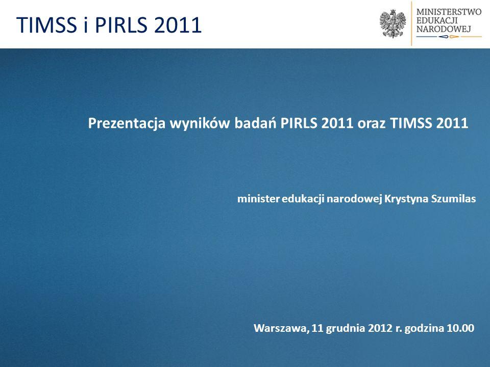 TIMSS i PIRLS 2011 Prezentacja wyników badań PIRLS 2011 oraz TIMSS 2011 minister edukacji narodowej Krystyna Szumilas Warszawa, 11 grudnia 2012 r. god