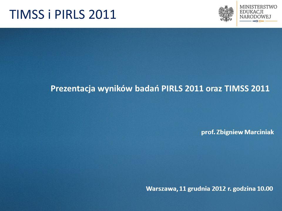 TIMSS i PIRLS 2011 Prezentacja wyników badań PIRLS 2011 oraz TIMSS 2011 prof. Zbigniew Marciniak Warszawa, 11 grudnia 2012 r. godzina 10.00