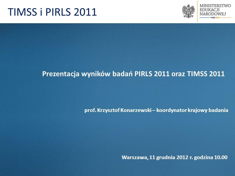 Prezentacja wyników badań PIRLS 2011 oraz TIMSS 2011 prof. Krzysztof Konarzewski – koordynator krajowy badania Warszawa, 11 grudnia 2012 r. godzina 10