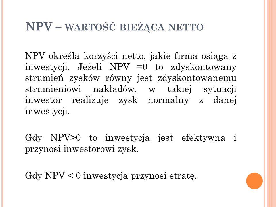 NPV – wartość bieżąca CFt - przepływy gotówkowe w okresie t, r – stopa dyskontowa I 0 – nakłady początkowe t – kolejne okresy eksploatowania inwestycji Innym sposobem oceny inwestycji jest wewnętrzna stopa zwrotu IRR.