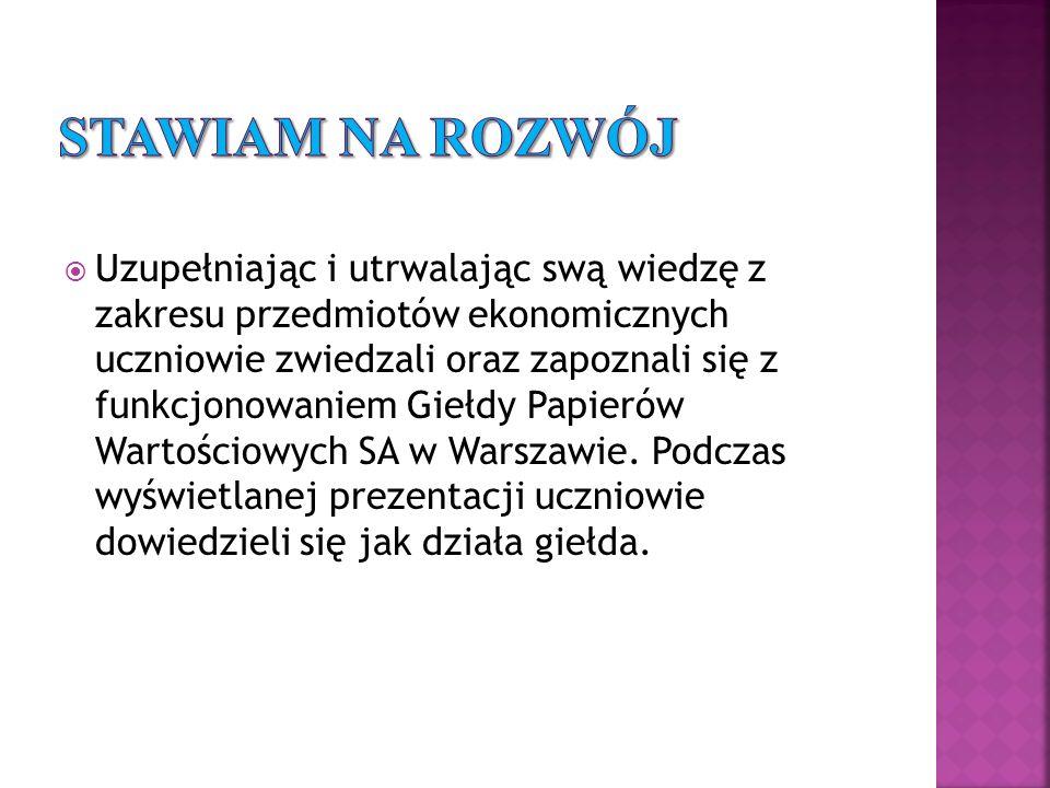 Uzupełniając i utrwalając swą wiedzę z zakresu przedmiotów ekonomicznych uczniowie zwiedzali oraz zapoznali się z funkcjonowaniem Giełdy Papierów Wartościowych SA w Warszawie.