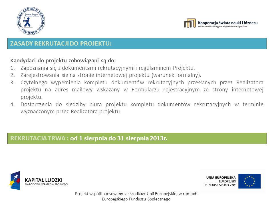 Projekt współfinansowany ze środków Unii Europejskiej w ramach Europejskiego Funduszu Społecznego ZASADY REKRUTACJI DO PROJEKTU: Kandydaci do projektu zobowiązani są do: 1.Zapoznania się z dokumentami rekrutacyjnymi i regulaminem Projektu.