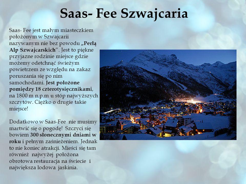 Saas- Fee Szwajcaria Saas- Fee jest małym miasteczkiem położonym w Szwajcarii nazywanym nie bez powodu Perłą Alp Szwajcarskich. Jest to piękne przyjaz