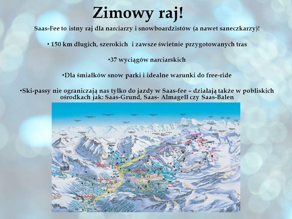 Zimowy raj! Saas-Fee to istny raj dla narciarzy i snowboardzistów (a nawet saneczkarzy)! 150 km długich, szerokich i zawsze świetnie przygotowanych tr