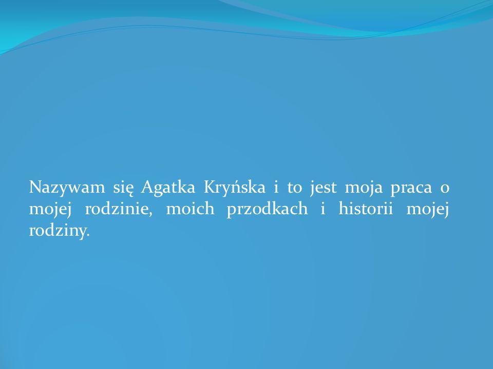 Nazywam się Agatka Kryńska i to jest moja praca o mojej rodzinie, moich przodkach i historii mojej rodziny.