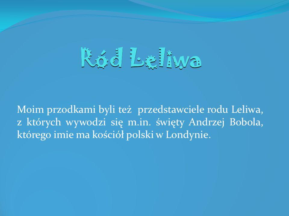 Moim przodkami byli też przedstawciele rodu Leliwa, z których wywodzi się m.in. święty Andrzej Bobola, którego imie ma kościół polski w Londynie. Ród