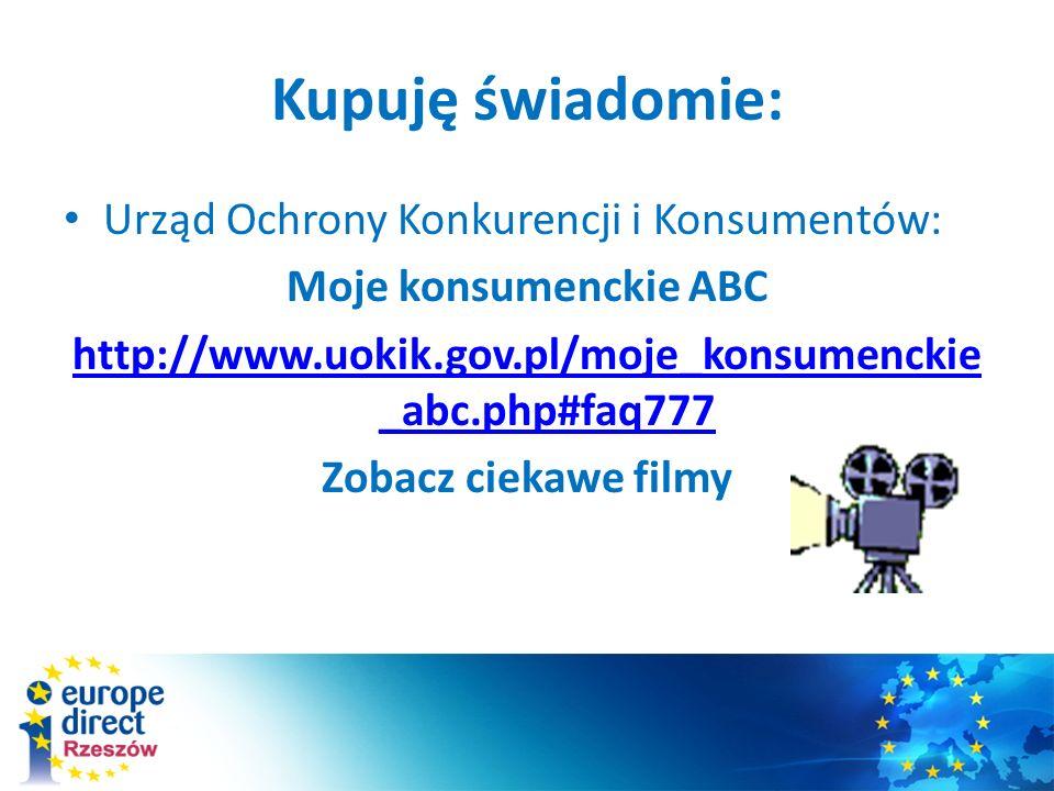 Kupuję świadomie: Urząd Ochrony Konkurencji i Konsumentów: Moje konsumenckie ABC http://www.uokik.gov.pl/moje_konsumenckie _abc.php#faq777 Zobacz ciekawe filmy