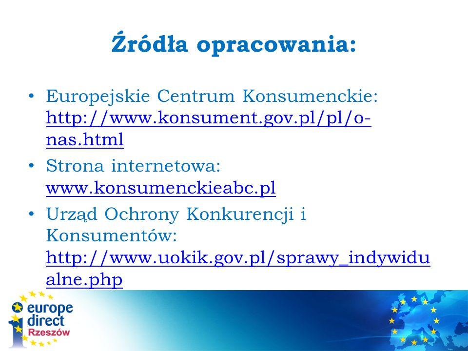 Źródła opracowania: Europejskie Centrum Konsumenckie: http://www.konsument.gov.pl/pl/o- nas.html http://www.konsument.gov.pl/pl/o- nas.html Strona internetowa: www.konsumenckieabc.pl www.konsumenckieabc.pl Urząd Ochrony Konkurencji i Konsumentów: http://www.uokik.gov.pl/sprawy_indywidu alne.php http://www.uokik.gov.pl/sprawy_indywidu alne.php