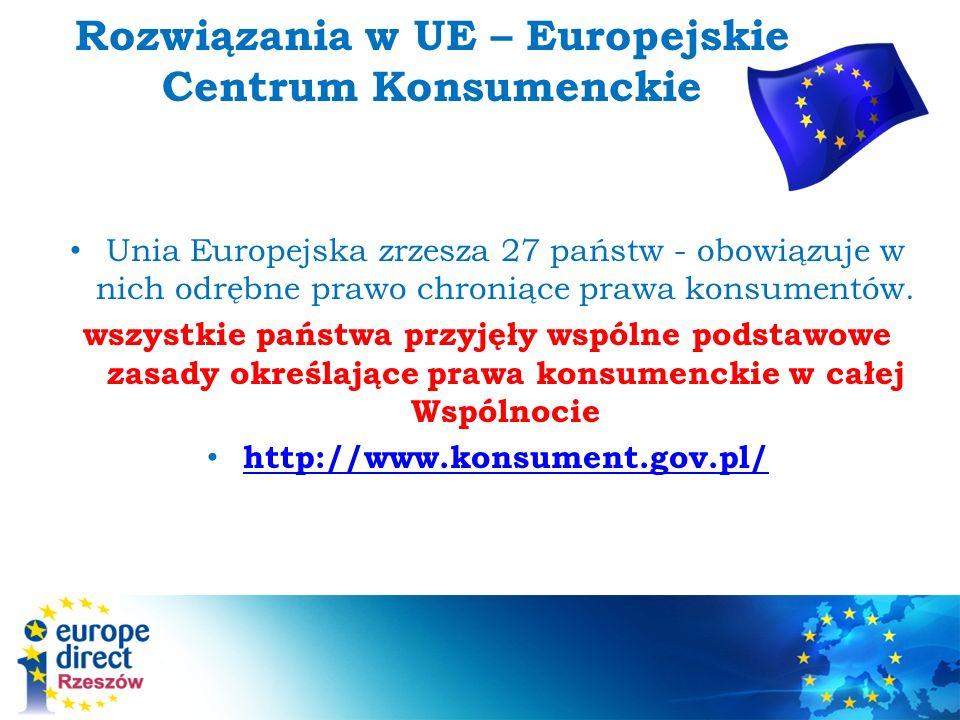 Rozwiązania w UE – Europejskie Centrum Konsumenckie Unia Europejska zrzesza 27 państw - obowiązuje w nich odrębne prawo chroniące prawa konsumentów.