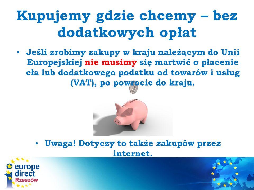 Jeśli zrobimy zakupy w kraju należącym do Unii Europejskiej nie musimy się martwić o płacenie cła lub dodatkowego podatku od towarów i usług (VAT), po powrocie do kraju.